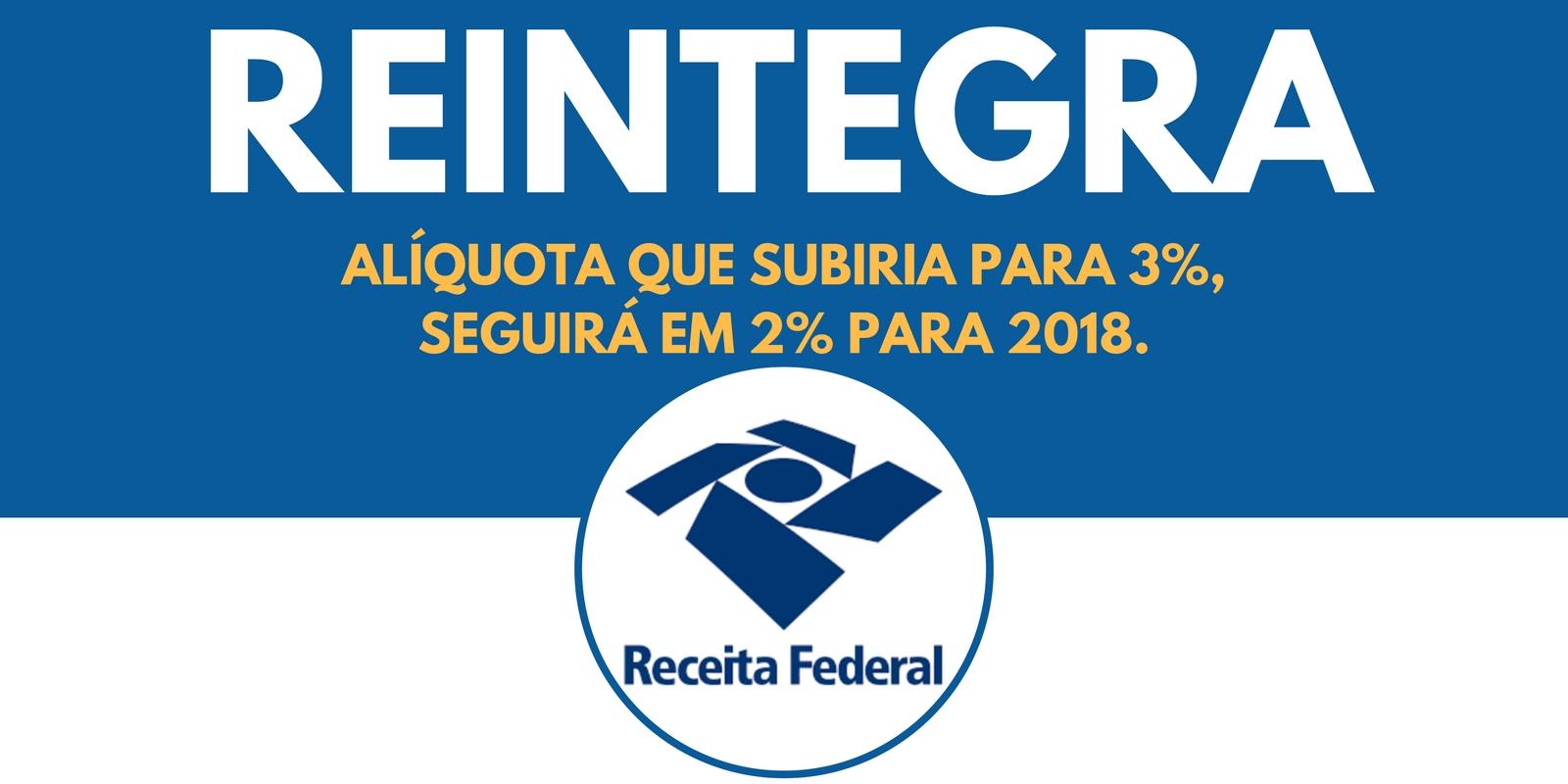 REINTEGRA será 2% em 2018.